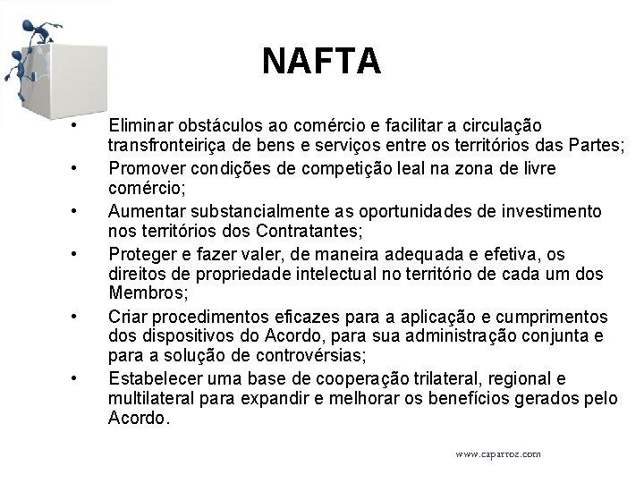 NAFTA • • • Eliminar obstáculos ao comércio e facilitar a circulação transfronteiriça de
