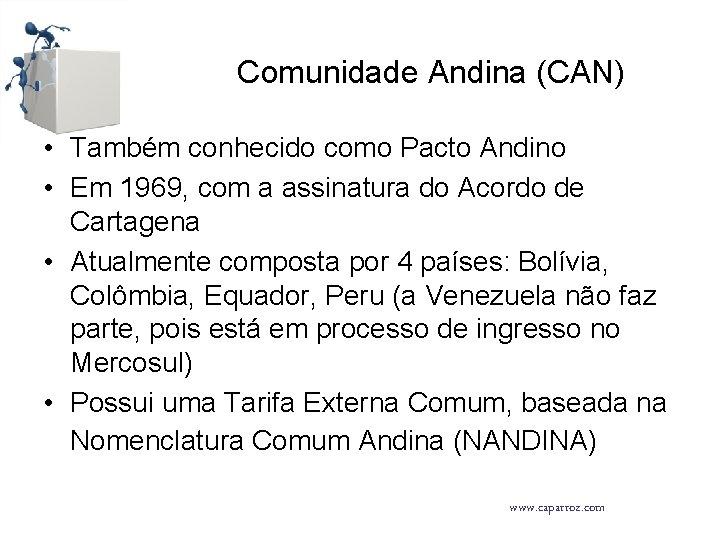 Comunidade Andina (CAN) • Também conhecido como Pacto Andino • Em 1969, com a