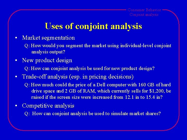 Consumer Behavior Conjoint analysis Uses of conjoint analysis • Market segmentation Q: How would