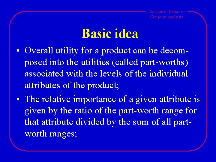 Consumer Behavior Conjoint analysis Basic idea • Overall utility for a product can be