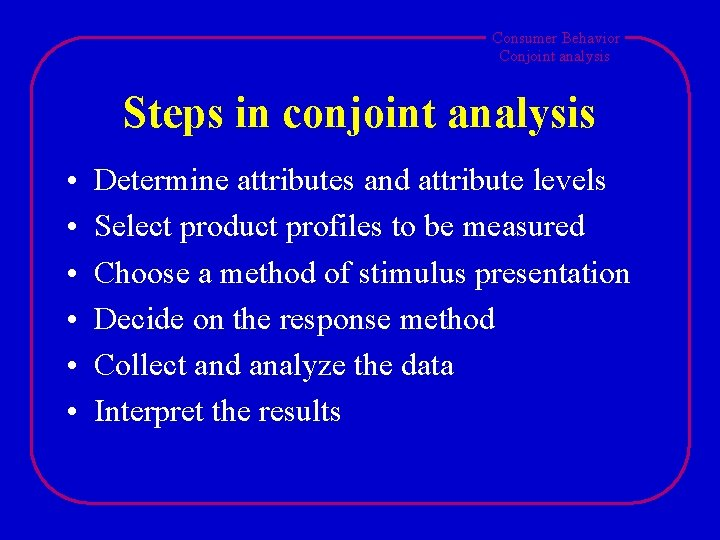 Consumer Behavior Conjoint analysis Steps in conjoint analysis • • • Determine attributes and