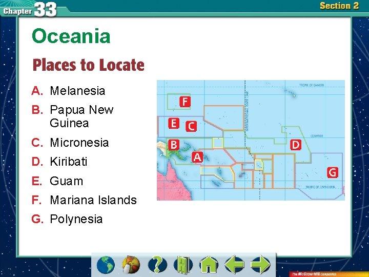 Oceania A. Melanesia B. Papua New Guinea C. Micronesia D. Kiribati E. Guam F.