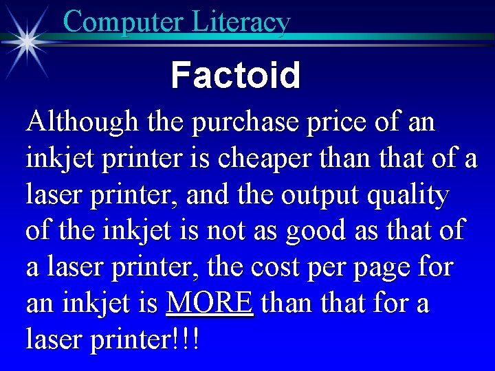 Computer Literacy Factoid Although the purchase price of an inkjet printer is cheaper than