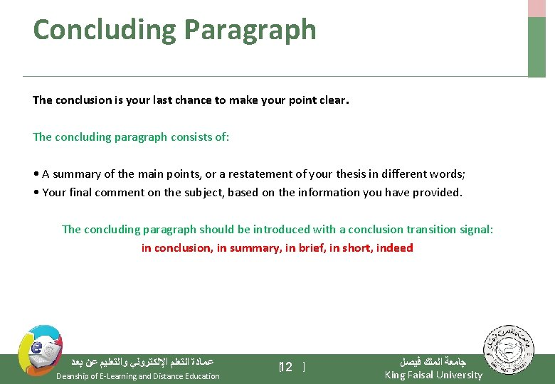 Concluding Paragraph The conclusion is your last chance to make your point clear. The