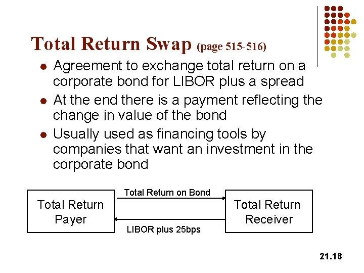 Total Return Swap (page 515 -516) l l l Agreement to exchange total return