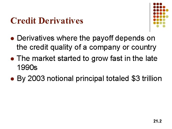 Credit Derivatives l l l Derivatives where the payoff depends on the credit quality