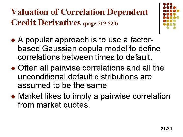 Valuation of Correlation Dependent Credit Derivatives (page 519 -520) l l l A popular