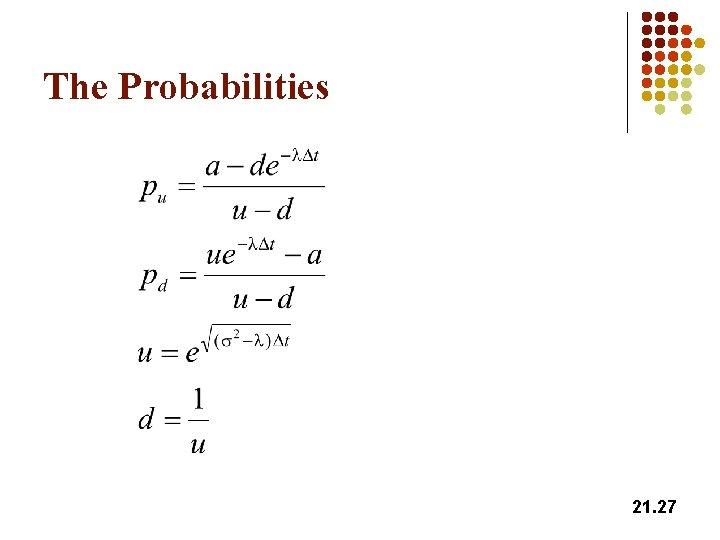 The Probabilities 21. 27