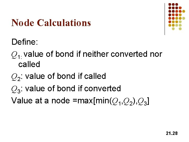 Node Calculations Define: Q 1: value of bond if neither converted nor called Q