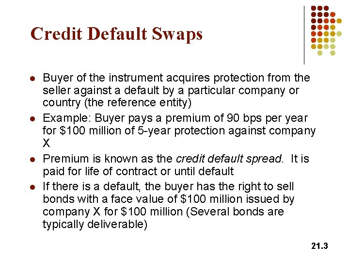 Credit Default Swaps l l Buyer of the instrument acquires protection from the seller