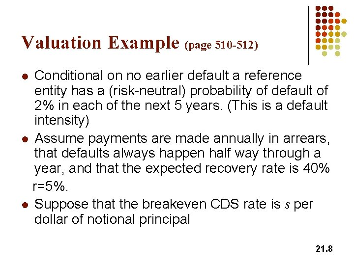 Valuation Example (page 510 -512) Conditional on no earlier default a reference entity has