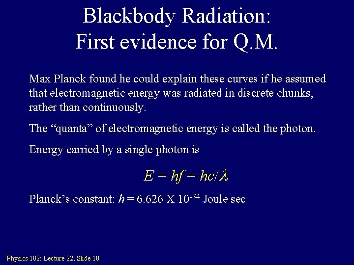 Blackbody Radiation: First evidence for Q. M. Max Planck found he could explain these