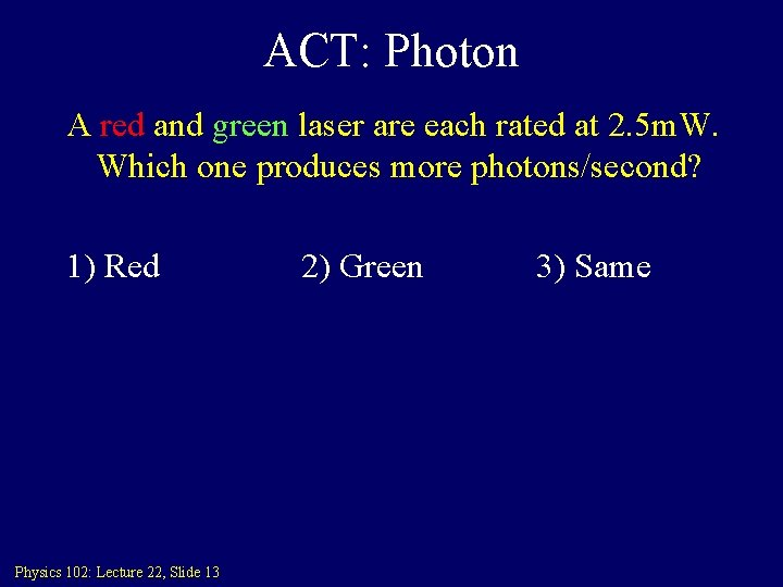 ACT: Photon A red and green laser are each rated at 2. 5 m.