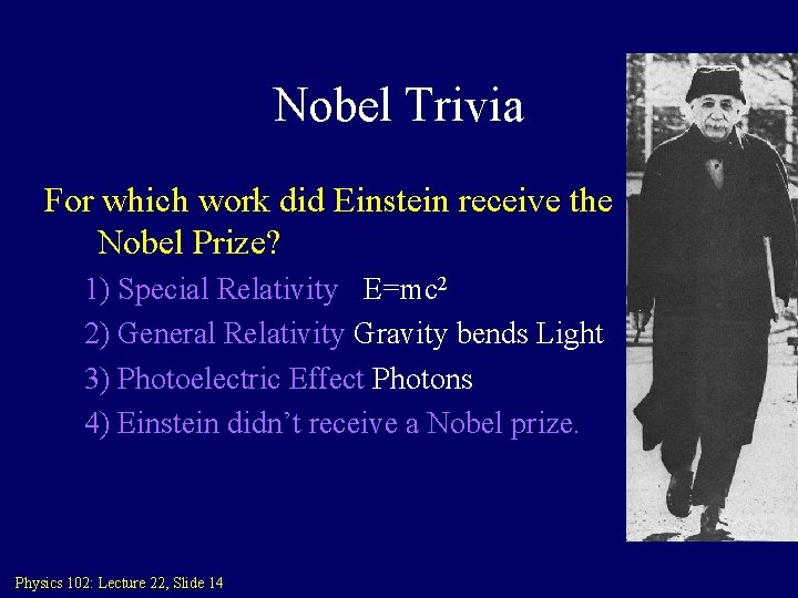 Nobel Trivia For which work did Einstein receive the Nobel Prize? 1) Special Relativity