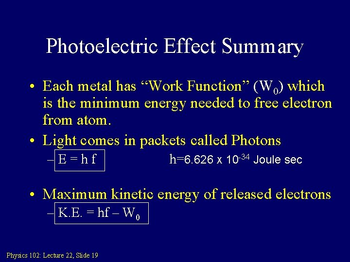 """Photoelectric Effect Summary • Each metal has """"Work Function"""" (W 0) which is the"""