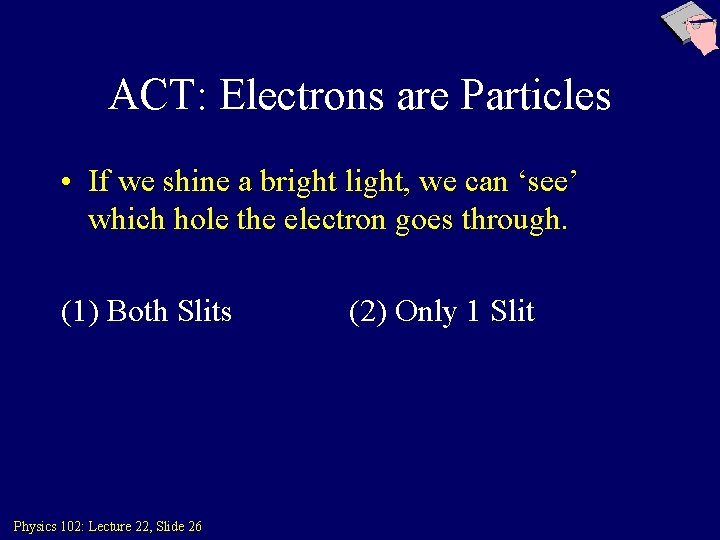 ACT: Electrons are Particles • If we shine a bright light, we can 'see'