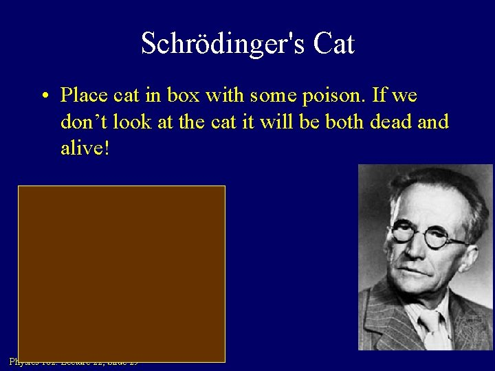 Schrödinger's Cat • Place cat in box with some poison. If we don't look