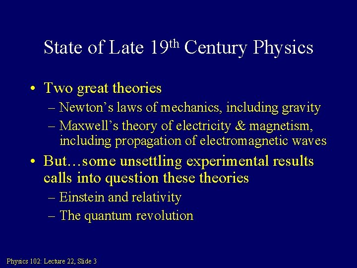 State of Late 19 th Century Physics • Two great theories – Newton's laws