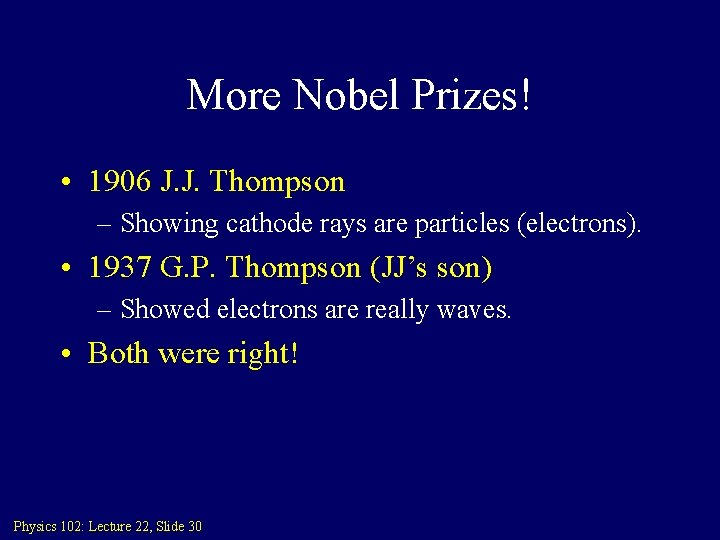 More Nobel Prizes! • 1906 J. J. Thompson – Showing cathode rays are particles