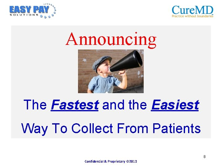 Announcing The Fastest and the Easiest Way To Collect From Patients 8 Confidential &