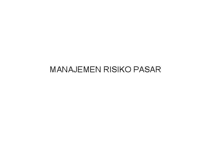 MANAJEMEN RISIKO PASAR