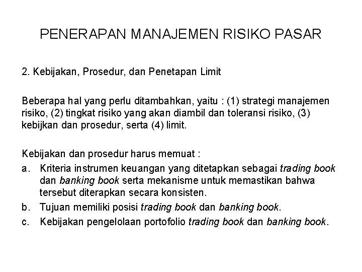 PENERAPAN MANAJEMEN RISIKO PASAR 2. Kebijakan, Prosedur, dan Penetapan Limit Beberapa hal yang perlu