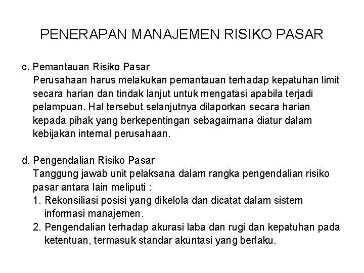 PENERAPAN MANAJEMEN RISIKO PASAR c. Pemantauan Risiko Pasar Perusahaan harus melakukan pemantauan terhadap kepatuhan