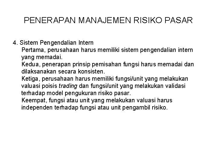 PENERAPAN MANAJEMEN RISIKO PASAR 4. Sistem Pengendalian Intern Pertama, perusahaan harus memiliki sistem pengendalian