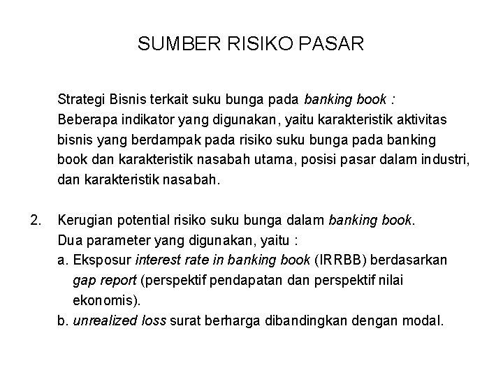 SUMBER RISIKO PASAR Strategi Bisnis terkait suku bunga pada banking book : Beberapa indikator