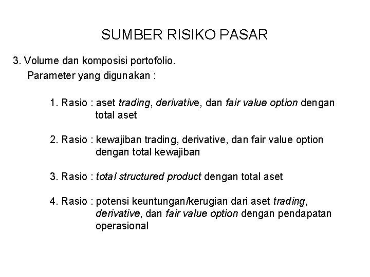 SUMBER RISIKO PASAR 3. Volume dan komposisi portofolio. Parameter yang digunakan : 1. Rasio