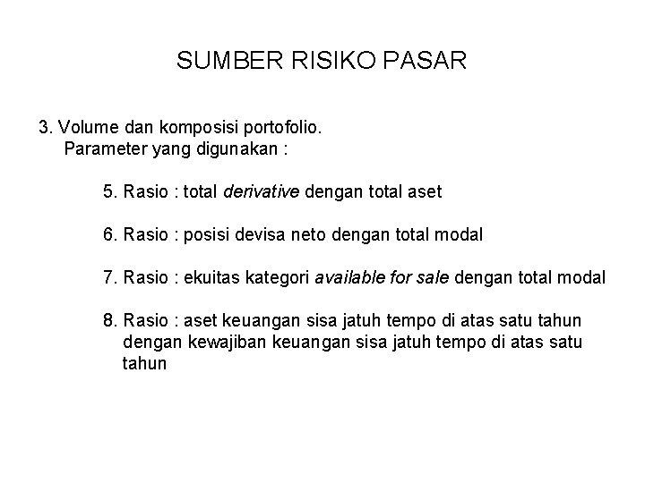 SUMBER RISIKO PASAR 3. Volume dan komposisi portofolio. Parameter yang digunakan : 5. Rasio