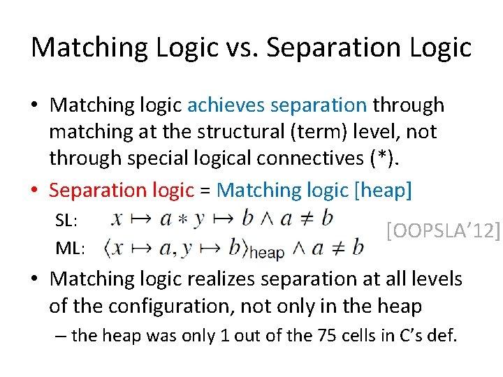 Matching Logic vs. Separation Logic • Matching logic achieves separation through matching at the