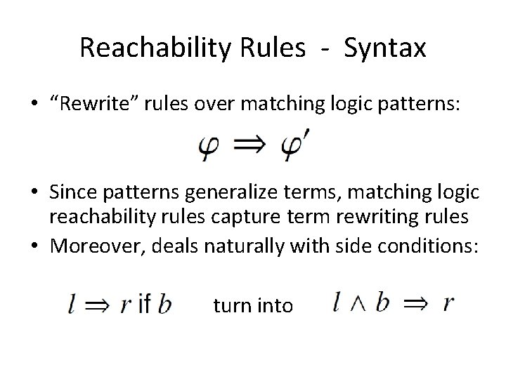 """Reachability Rules - Syntax • """"Rewrite"""" rules over matching logic patterns: • Since patterns"""