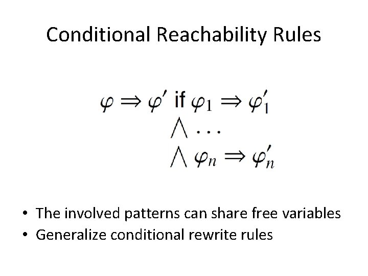 Conditional Reachability Rules • The involved patterns can share free variables • Generalize conditional
