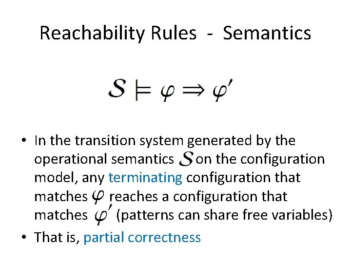 Reachability Rules - Semantics • In the transition system generated by the operational semantics