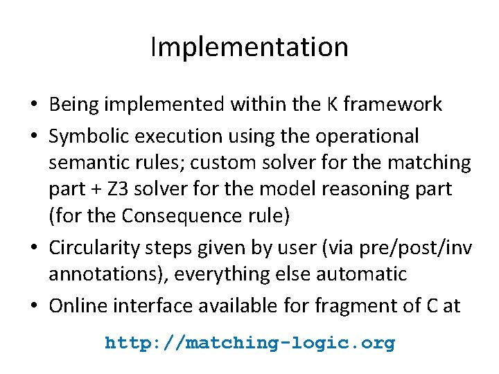 Implementation • Being implemented within the K framework • Symbolic execution using the operational