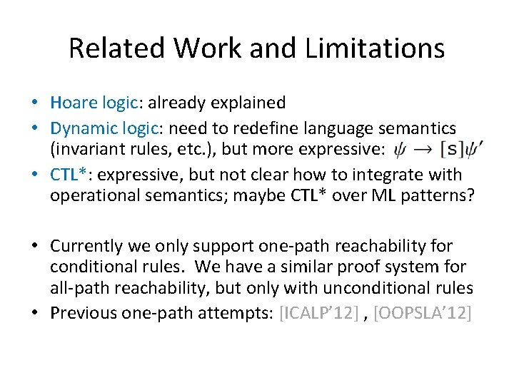Related Work and Limitations • Hoare logic: already explained • Dynamic logic: need to