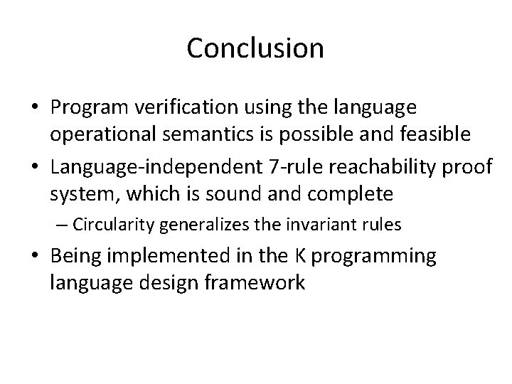 Conclusion • Program verification using the language operational semantics is possible and feasible •