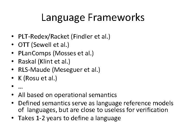 Language Frameworks PLT-Redex/Racket (Findler et al. ) OTT (Sewell et al. ) PLan. Comps