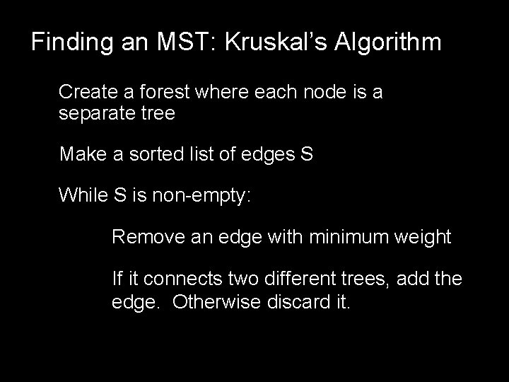 Finding an MST: Kruskal's Algorithm Create a forest where each node is a separate