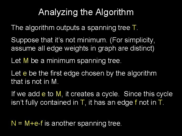 Analyzing the Algorithm The algorithm outputs a spanning tree T. Suppose that it's not