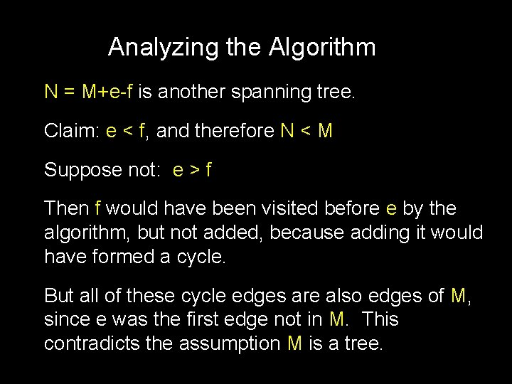 Analyzing the Algorithm N = M+e-f is another spanning tree. Claim: e < f,