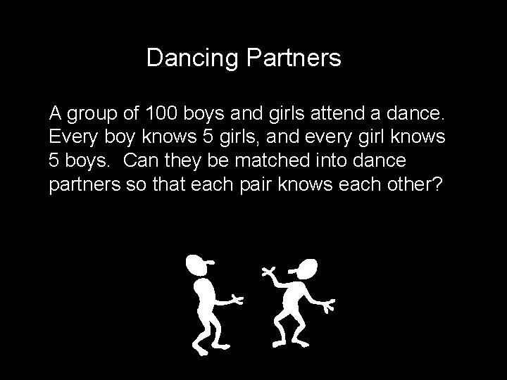 Dancing Partners A group of 100 boys and girls attend a dance. Every boy