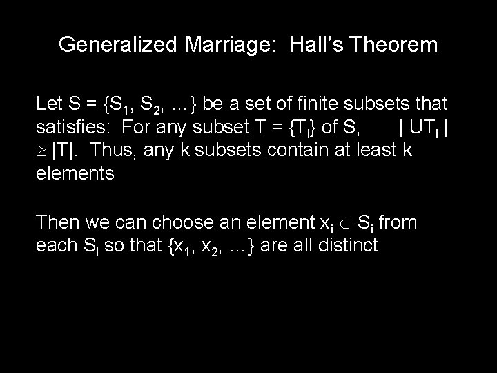 Generalized Marriage: Hall's Theorem Let S = {S 1, S 2, …} be a