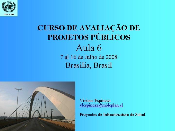CEPAL/ILPES CURSO DE AVALIAÇÃO DE PROJETOS PÚBLICOS Aula 6 7 al 16 de Julho