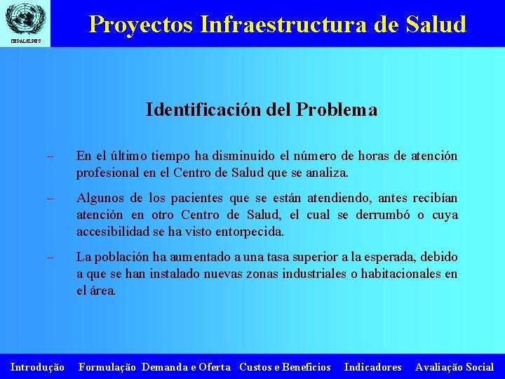 Proyectos Infraestructura de Salud CEPAL/ILPES Identificación del Problema – En el último tiempo ha