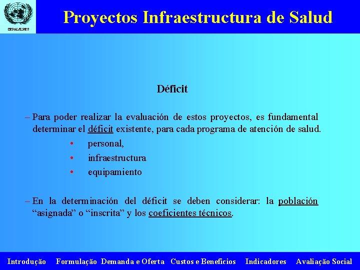 Proyectos Infraestructura de Salud CEPAL/ILPES Déficit – Para poder realizar la evaluación de estos