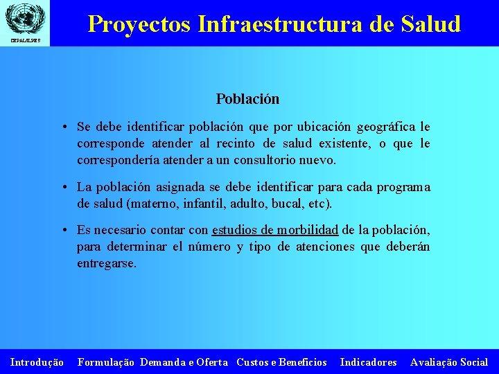 Proyectos Infraestructura de Salud CEPAL/ILPES Población • Se debe identificar población que por ubicación