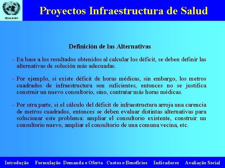 Proyectos Infraestructura de Salud CEPAL/ILPES Definición de las Alternativas – En base a los