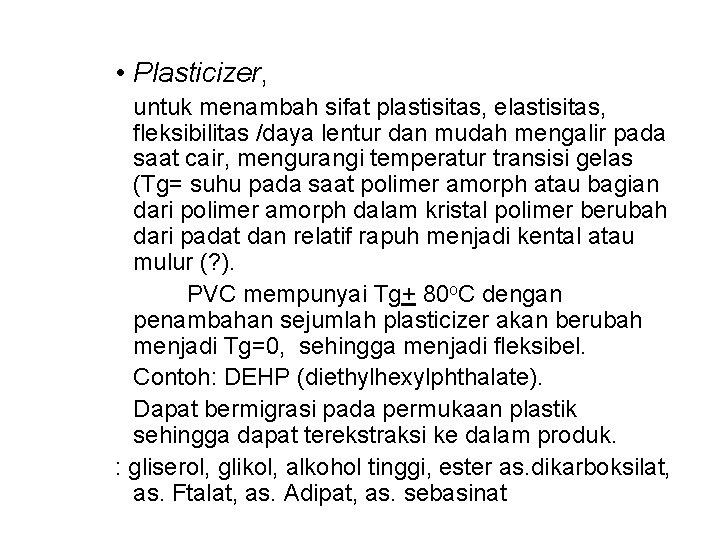 • Plasticizer, untuk menambah sifat plastisitas, elastisitas, fleksibilitas /daya lentur dan mudah mengalir